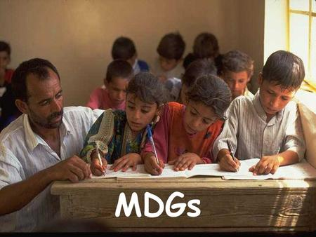 "1 MDGs. 2 ""The problem is not that we have tried to eradicate global poverty and failed; the problem is that no serious and concerted attempt has ever."