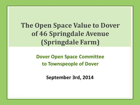 The Open Space Value to Dover of 46 Springdale Avenue (Springdale Farm) Dover Open Space Committee to Townspeople of Dover September 3rd, 2014.