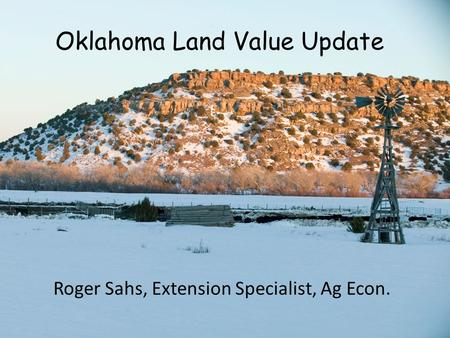 Oklahoma Land Value Update Roger Sahs, Extension Specialist, Ag Econ.