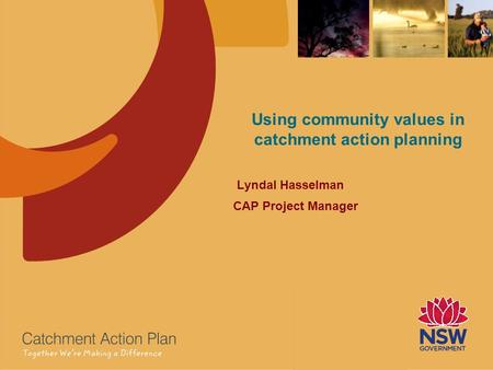 Using community values in catchment action planning Lyndal Hasselman CAP Project Manager.