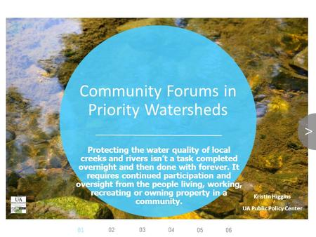 Community Forums in Priority Watersheds Protecting the water quality of local creeks and rivers isn't a task completed overnight and then done with forever.