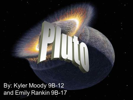 By: Kyler Moody 9B-12 and Emily Rankin 9B-17. Location  Pluto is the usually the ninth planet from the sun, but every 248 years, it becomes the eighth.