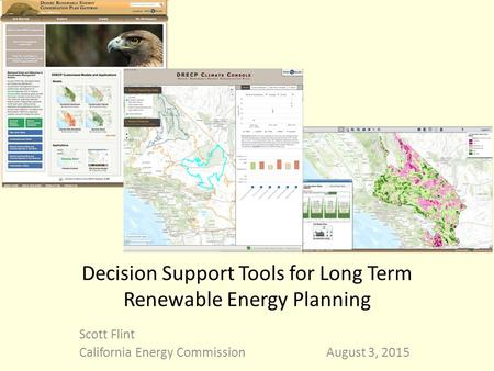 Decision Support Tools for Long Term Renewable Energy Planning Scott Flint California Energy CommissionAugust 3, 2015.