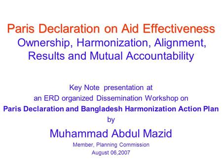 Paris Declaration on Aid Effectiveness Ownership, Harmonization, Alignment, Results and Mutual Accountability Key Note presentation at an ERD organized.
