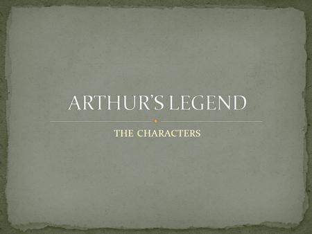 ARTHUR'S LEGEND THE CHARACTERS.