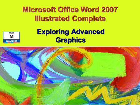 Exploring Advanced Graphics Microsoft Office Word 2007 Illustrated Complete.
