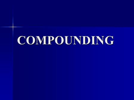 COMPOUNDING. Definition The Process by which ingredients are intimately mixed together into as nearly a homogeneous mass is known as compounding.