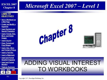 Copyright 2007, Paradigm Publishing Inc. EXCEL 2007 Chapter 8 BACKNEXTEND 8-1 LINKS TO OBJECTIVES Save a Workbook as a Web Page Save a Workbook as a Web.