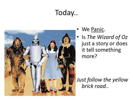 Today.. We Panic. Is The Wizard of Oz just a story or does it tell something more? Just follow the yellow brick road..