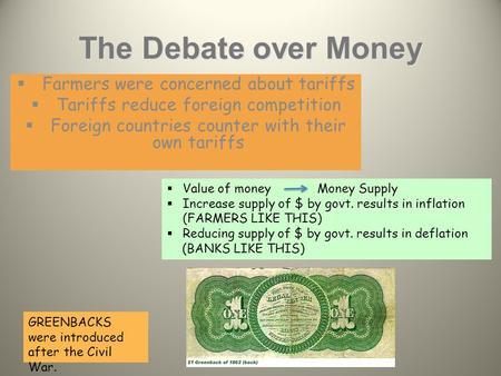 The Debate over Money  Farmers were concerned about tariffs  Tariffs reduce foreign competition  Foreign countries counter with their own tariffs 