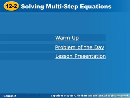 12-2 Solving Multi-Step Equations Course 2 Warm Up Warm Up Problem of the Day Problem of the Day Lesson Presentation Lesson Presentation.