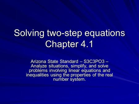 Solving two-step equations Chapter 4.1 Arizona State Standard – S3C3PO3 – Analyze situations, simplify, and solve problems involving linear equations and.