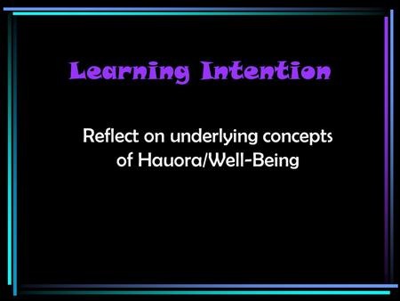 Reflect on underlying concepts of Hauora/Well-Being