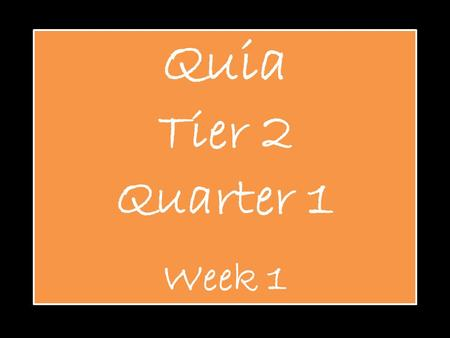 Quia Tier 2 Quarter 1 Week 1.