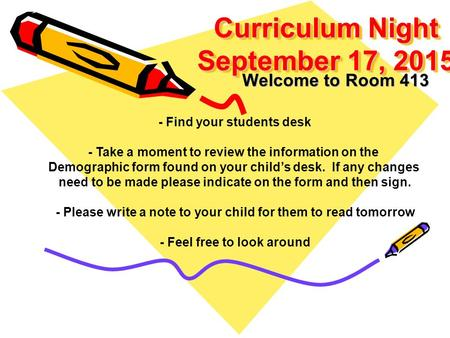 Curriculum Night September 17, 2015 Welcome to Room 413 - Find your students desk - Take a moment to review the information on the Demographic form found.