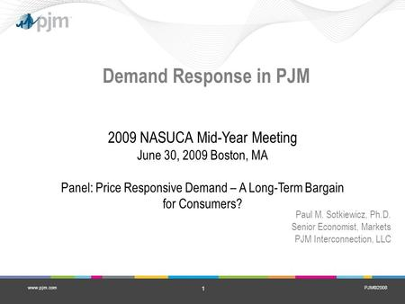 PJM©2008 1 www.pjm.com Demand Response in PJM 2009 NASUCA Mid-Year Meeting June 30, 2009 Boston, MA Panel: Price Responsive Demand – A Long-Term Bargain.