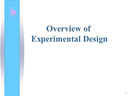 1 Overview of Experimental Design. 2 3 Examples of Experimental Designs.
