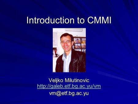 Introduction to CMMI Veljko Milutinovic