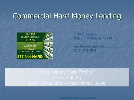 "1 Commercial Hard Money Lending ""Hard Money Easy Profits."" ~ Lee Anthony Loan Consultant – Hard Money Guye 1512 Broadway Detroit,"