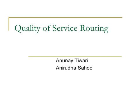 Quality of Service Routing Anunay Tiwari Anirudha Sahoo.