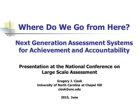 Where Do We Go from Here? Next Generation Assessment Systems for Achievement and Accountability Presentation at the National Conference on Large Scale.