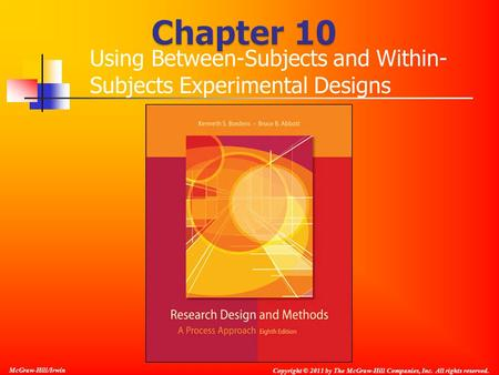 McGraw-Hill/Irwin Copyright © 2011 by The McGraw-Hill Companies, Inc. All rights reserved. Using Between-Subjects and Within- Subjects Experimental Designs.