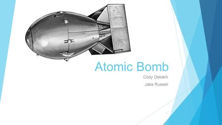 1 Atomic Bomb Cody Deklerk Jake Russell. 2 What's in an Atomic Bomb  An atomic bomb is consisted of uranium 235 or plutonium 239  The reason why it.