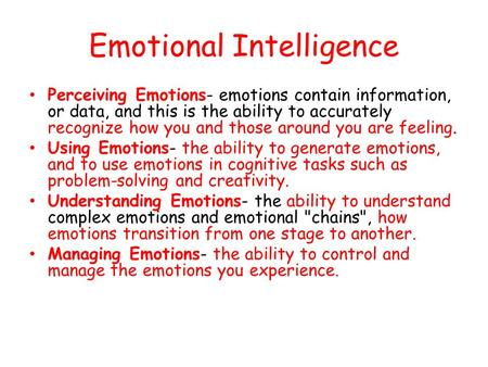 Emotional Intelligence Perceiving Emotions- emotions contain information, or data, and this is the ability to accurately recognize how you and those around.