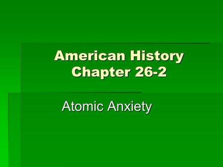 American History Chapter 26-2 Atomic Anxiety.  Hydrogen Bomb: Power comes from fusing atoms. - Super bomb, 100s of times stronger than the A-bomb. THE.