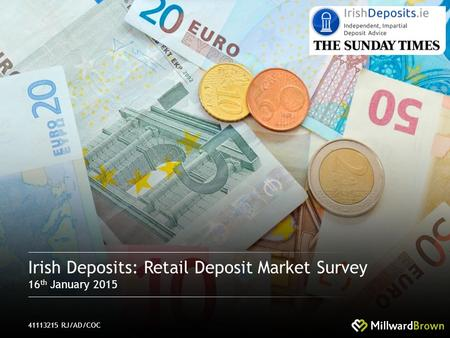 1. 41113215 RJ/AD/COC Irish Deposits: Retail Deposit Market Survey 16 th January 2015.