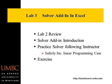 Lab 3 Solver Add-In In Excel ► Lab 2 Review ► Solver Add-in Introduction ► Practice Solver following Instructor » Saferly Inc.