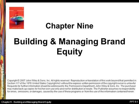 © 2007 John Wiley & Sons Chapter 9 - Building and Managing Brand Equity PPT 9-1 Building & Managing Brand Equity Chapter Nine Copyright © 2007 John Wiley.