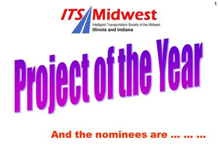 1 And the nominees are.......... 2 Project: Illinois Statewide ITS Strategic Plan and Architecture www.ilits.com Project Lead: Illinois DOT Project Team: