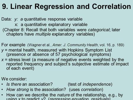 9. Linear Regression and Correlation Data: y: a quantitative response variable x: a quantitative explanatory variable (Chapter 8: Recall that both variables.