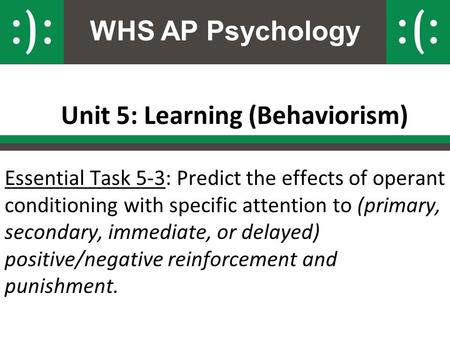 WHS AP Psychology Unit 5: Learning (Behaviorism) Essential Task 5-3: Predict the effects of operant conditioning with specific attention to (primary, secondary,