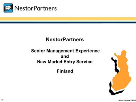 NestorPartners / 1.2.2007 2014 NestorPartners Senior Management Experience and New Market Entry Service Finland.