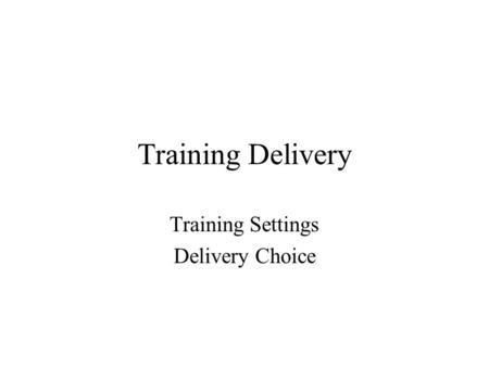 Training Delivery Training Settings Delivery Choice.