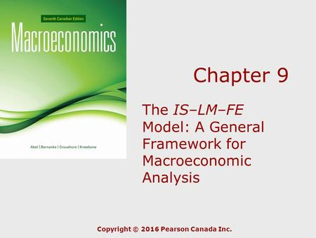 Chapter 9 The IS–LM–FE Model: A General Framework for Macroeconomic Analysis Copyright © 2016 Pearson Canada Inc.