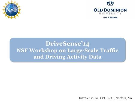 DriveSense'14 NSF Workshop on Large-Scale Traffic and Driving Activity Data DriveSense'14, Oct 30-31, Norfolk, VA.