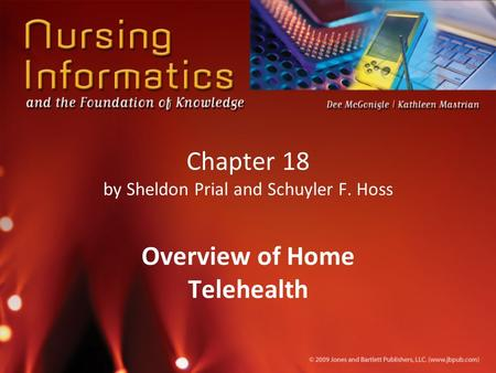 Chapter 18 by Sheldon Prial and Schuyler F. Hoss Overview of Home Telehealth.