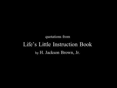 N quotations from Life's Little Instruction Book by H. Jackson Brown, Jr.