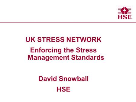 UK STRESS NETWORK Enforcing the Stress Management Standards David Snowball HSE.