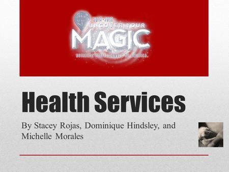 Health Services By Stacey Rojas, Dominique Hindsley, and Michelle Morales.