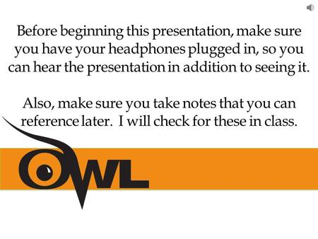 Before beginning this presentation, make sure you have your headphones plugged in, so you can hear the presentation in addition to seeing it. Also, make.