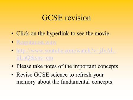 GCSE revision Click on the hyperlink to see the movie Respiration.wmv  iiLnQ&sns=emhttp://www.youtube.com/watch?v=jJvAL-