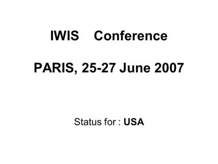 IWIS Conference PARIS, 25-27 June 2007 Status for : USA.