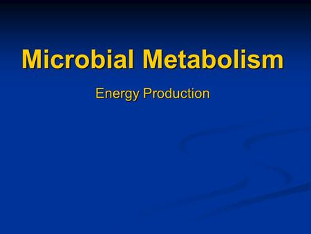 Microbial Metabolism Energy Production. Energy production Nutrient molecules have energy associated with the electrons that form bonds between atoms Nutrient.