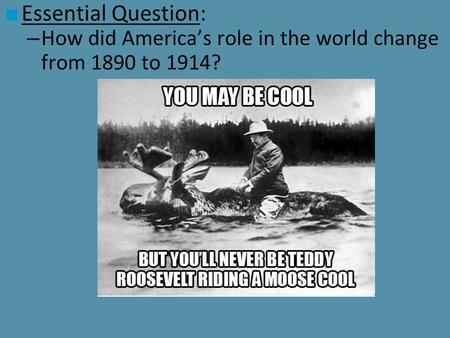 Essential Question: How did America's role in the world change from 1890 to 1914?