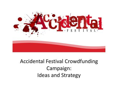 Accidental Festival Crowdfunding Campaign: Ideas and Strategy.