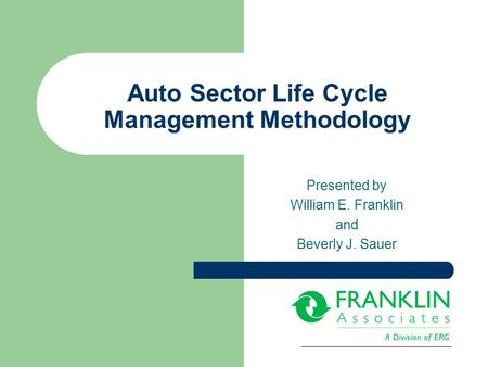 Auto Sector Life Cycle Management Methodology Presented by William E. Franklin and Beverly J. Sauer.